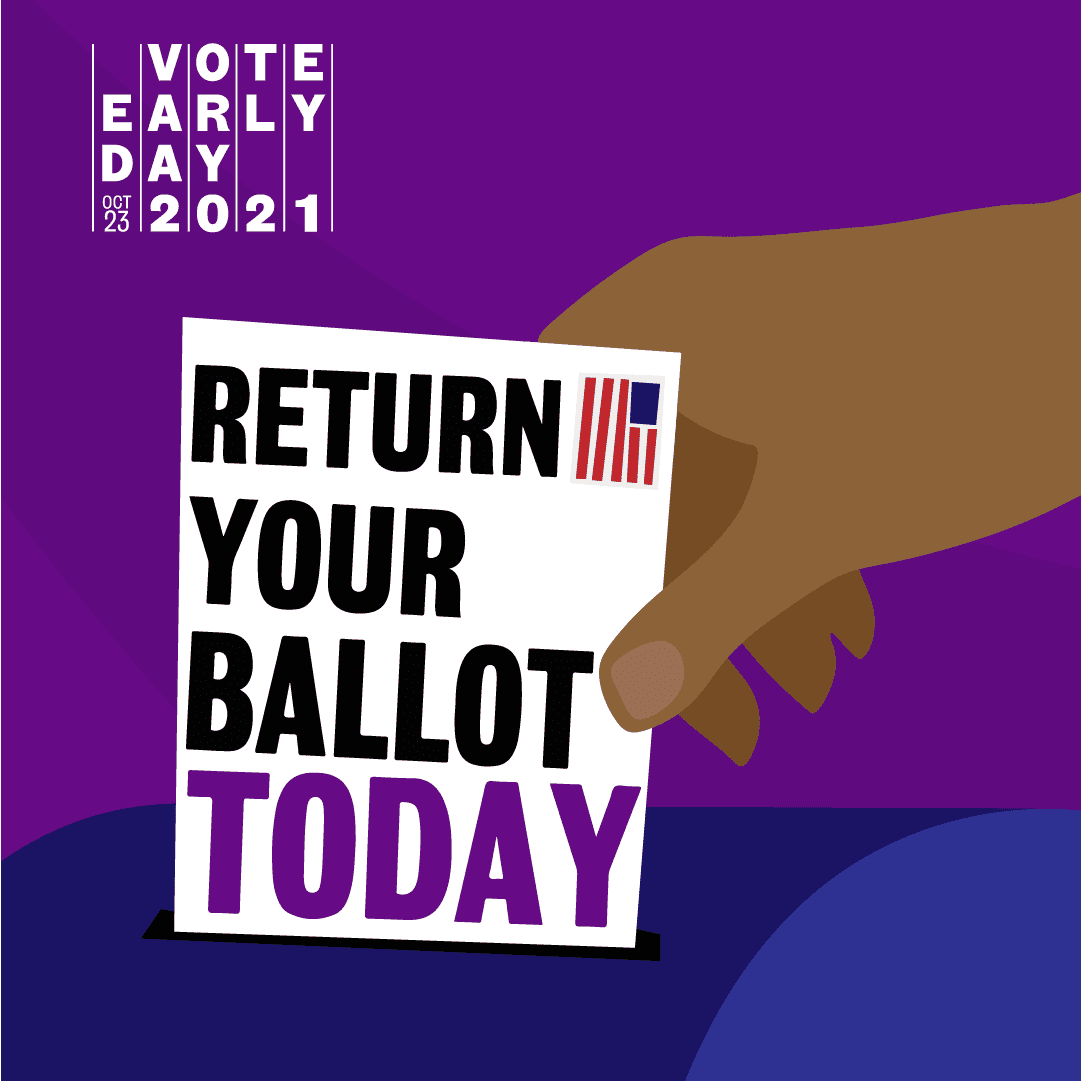 Vote Early Day 2021 Return Your Ballot Today